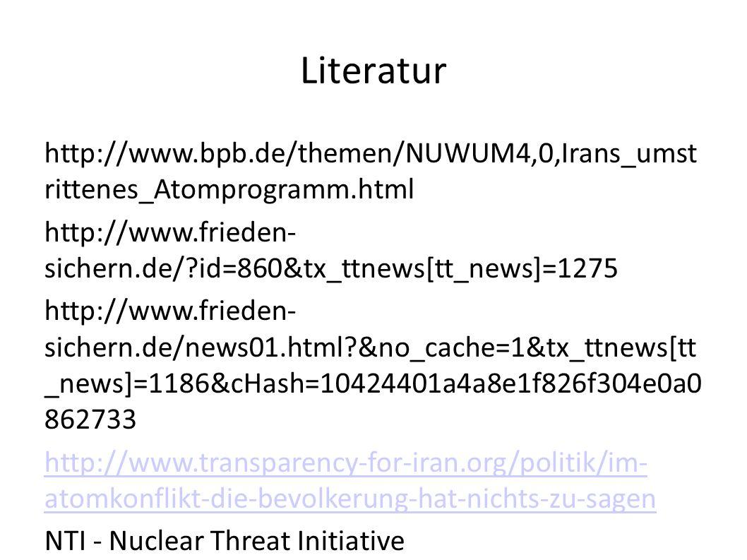 Literatur http://www.bpb.de/themen/NUWUM4,0,Irans_umst rittenes_Atomprogramm.html. http://www.frieden- sichern.de/ id=860&tx_ttnews[tt_news]=1275.